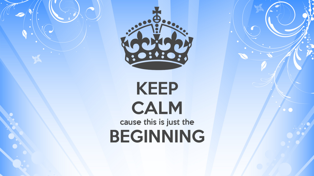 keep-calm-cause-this-is-just-the-beginning-5